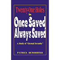 "Twenty-One Holes in Once Saved, Always Saved: A Study of ""Eternal Security"" (English Edition)"