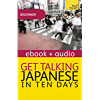 Get Talking Japanese in Ten Days Beginner Audio Course: Enhanced Edition