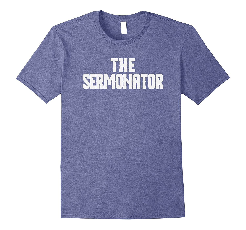 Sermonator Shirt Pastor Preacher Sermon Lecturer Tshirt-TH
