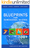 Blueprints for Homeschool Science: 700+ Recommended Resources to Supplement Elementary Studies of Biology, Physics, Chemistry, and Earth Science