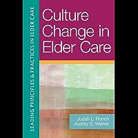 Culture Change in Elder Care (Leading Principles & Practices in Elder Care)