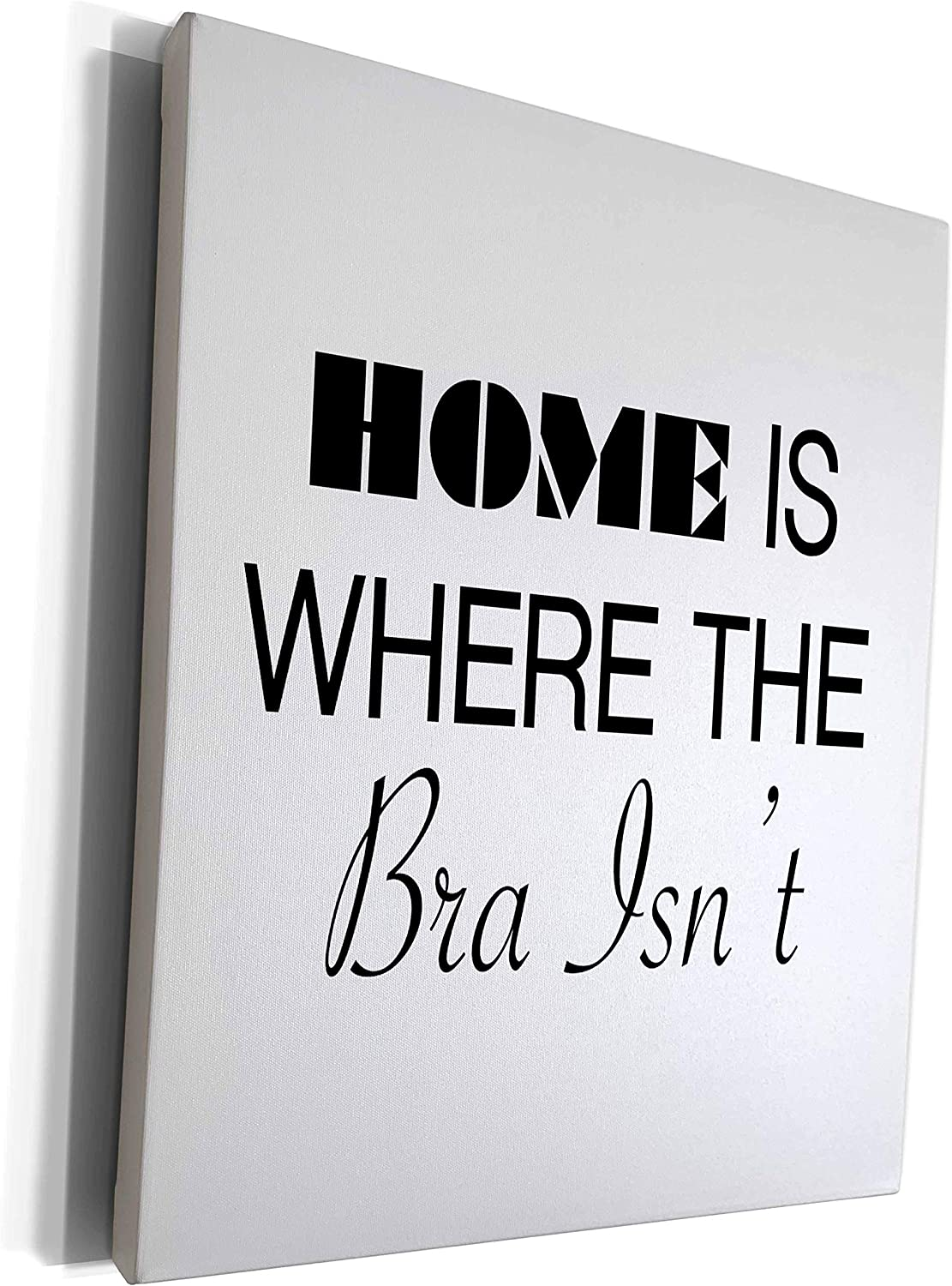 3dRose Tory Anne Collections Quotes - HOME IS WHERE THE BRA ISNT - Museum Grade Canvas Wrap (cw_221439_1)