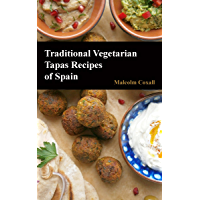 Traditional Vegetarian Tapas Recipes of Spain (Traditional Recipes of Spain Book 3)
