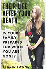 Their Life After Your Death: Is Your Family Prepared For When You Are Gone? Kindle Edition
