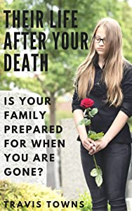 Their Life After Your Death: Is Your Family Prepared For When You Are Gone?