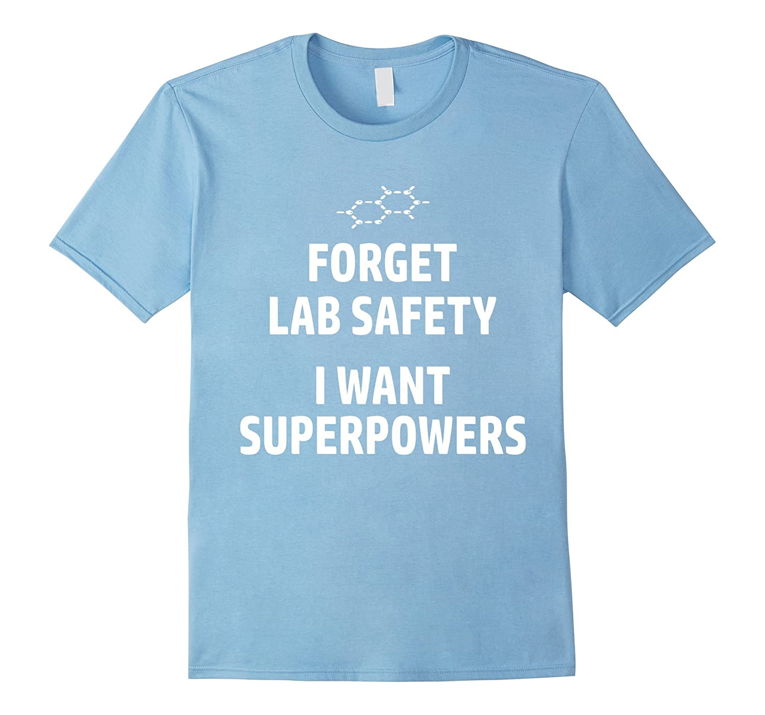 Forget Lab Safety I Want Superpowers Funny Science T-Shirt
