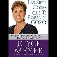 Las Siete Cosas Que Te Roban el Gozo: Superando los Obst culos Hacia Tu Alegria (Spanish Edition)