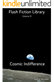 Flash Fiction Library - Volume IV: Cosmic Indifference