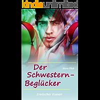 Erotischer Roman: Der Schwestern-Beglücker: Erotische Kurzgeschichte, Erotik Geschichte, Sexgeschichte ab 18 unzensiert