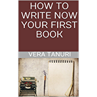 HOW TO WRITE NOW YOUR  FIRST BOOK (English Edition)