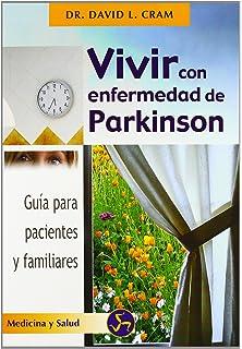 Vivir con enfermedad de Parkinson: Guía para pacientes y familiares (Medicina y salud)