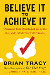 Believe It to Achieve It: Overcome Your Doubts, Let Go of the Past, and Unlock Your Full Potential Hardcover