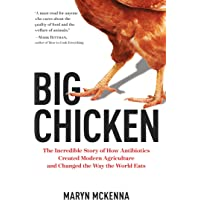 Big Chicken: The Incredible Story of How Antibiotics Created Modern Agriculture and Changed the Way the World Eats^Big Chicken: The Incredible Story ... and Changed the Way the World Eats