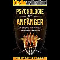 Psychologie für Anfänger: Die spannenden Grundlagen der Psychologie. Erleben Sie wie wir Menschen funktionieren und wie unsere Mechanismen funktionieren! Verhaltensweisen & NLP Techniken erklärt
