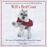 Will's Red Coat: The Story of One Old Dog Who Chose to Live Again