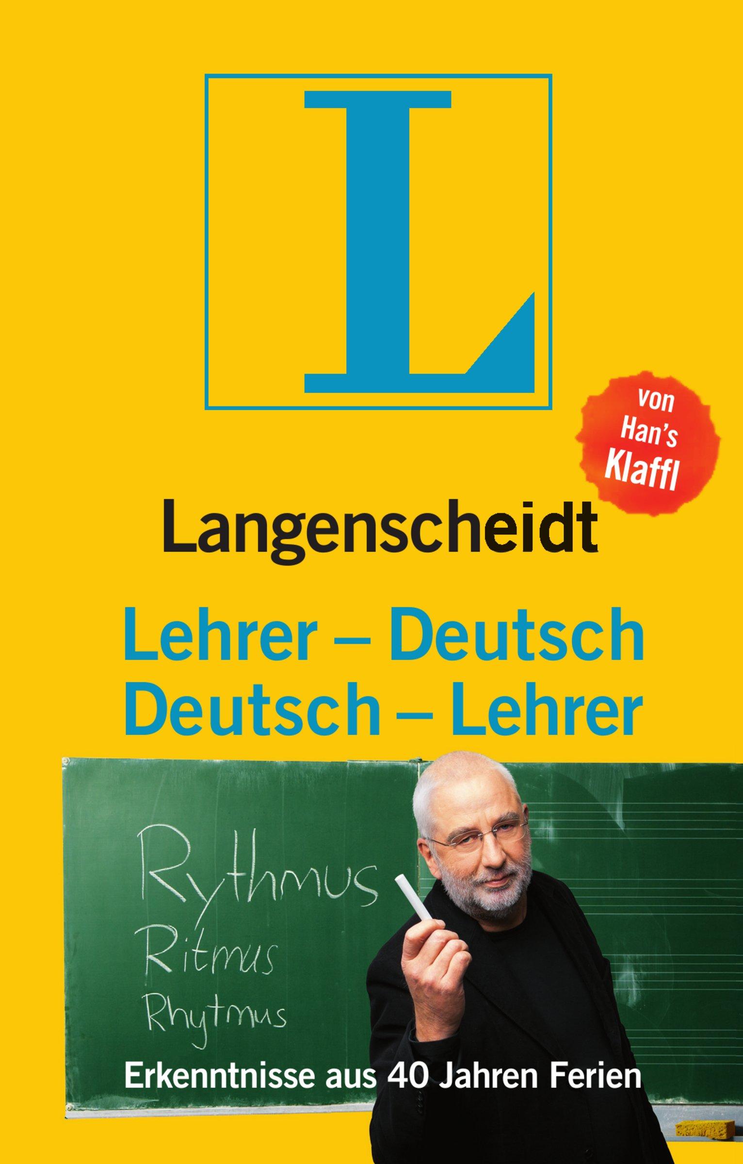 Langenscheidt Lehrer-Deutsch/Deutsch-Lehrer: Erkenntnisse aus 40 Jahren Ferien (Langenscheidt ...-Deutsch)