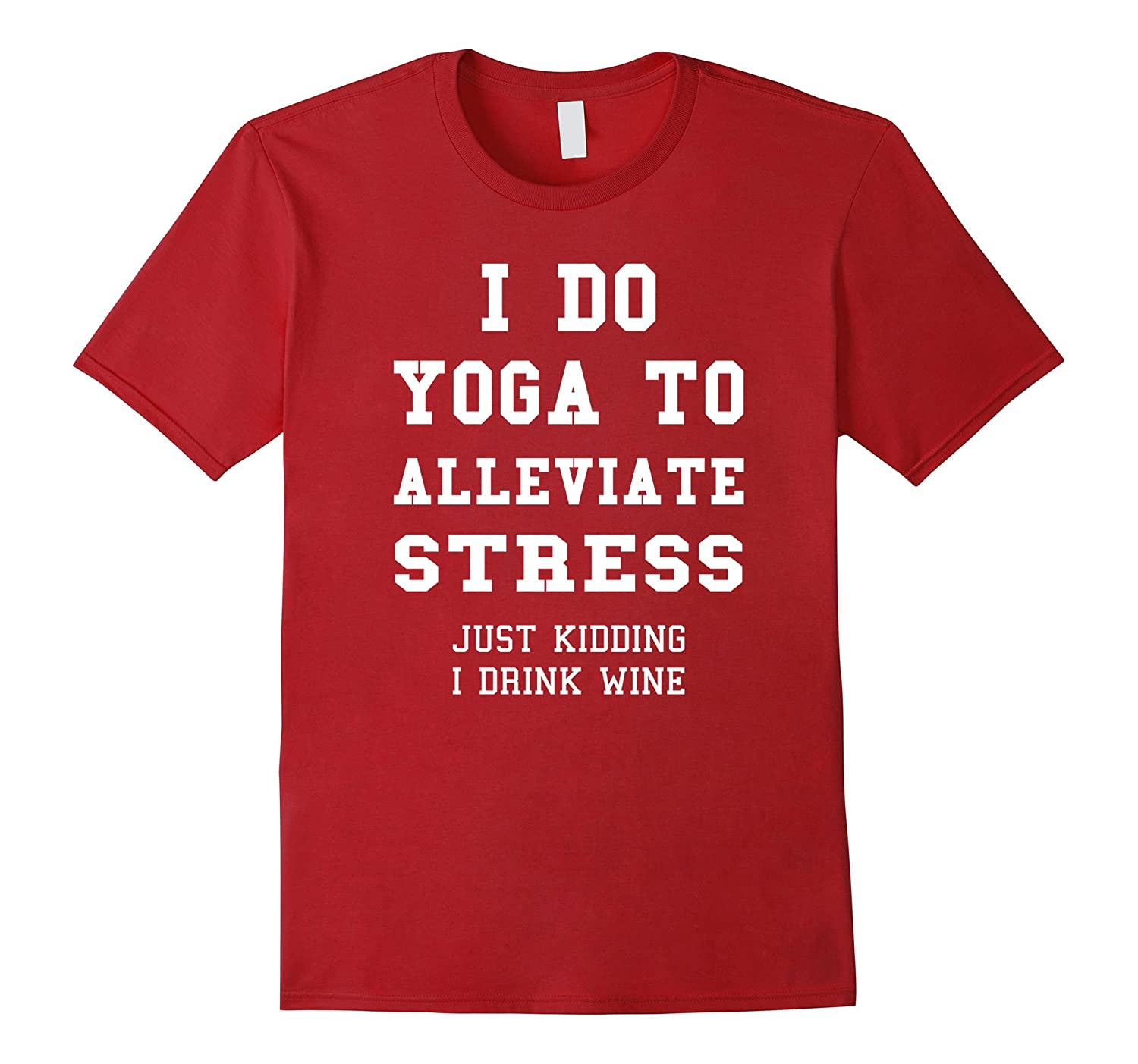 I Do Yoga To Alleviate Stress Funny Exercise T-Shirt Tee-BN