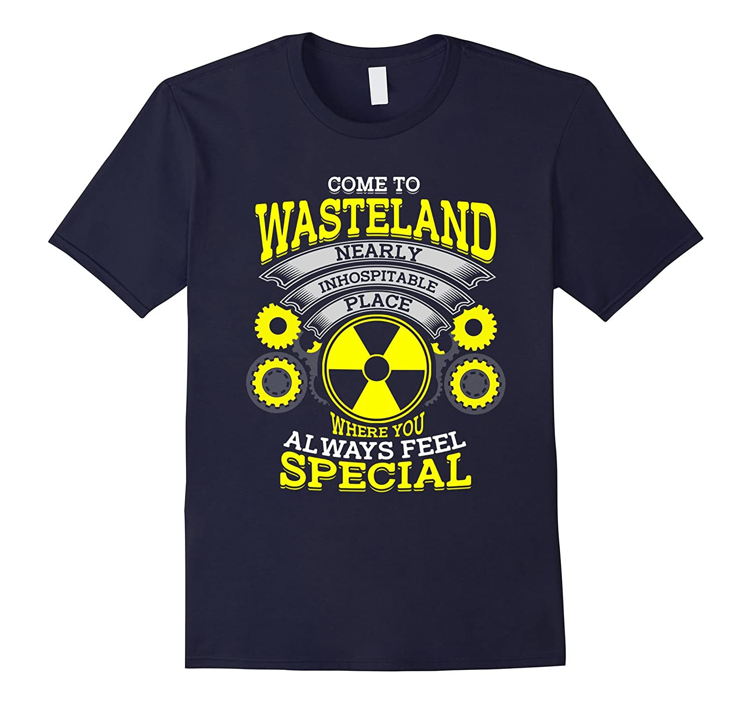 Come To Wasteland Feel Special Fall Out Funny Shirt Gift-TH