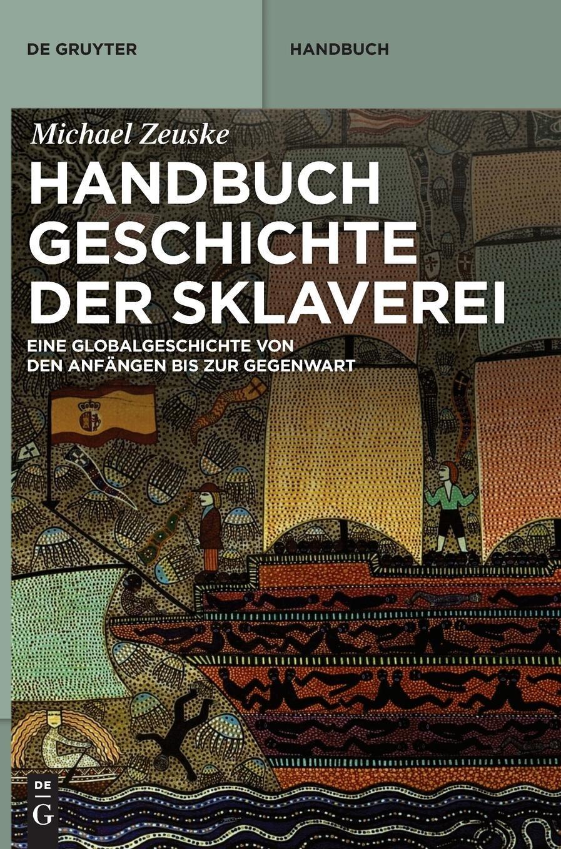 Handbuch Geschichte der Sklaverei: Eine Globalgeschichte von den Anfängen bis zur Gegenwart
