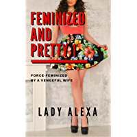 Feminized and Pretty 1: Force-feminized by a vengeful wife (Femdom and transgender) (English Edition)