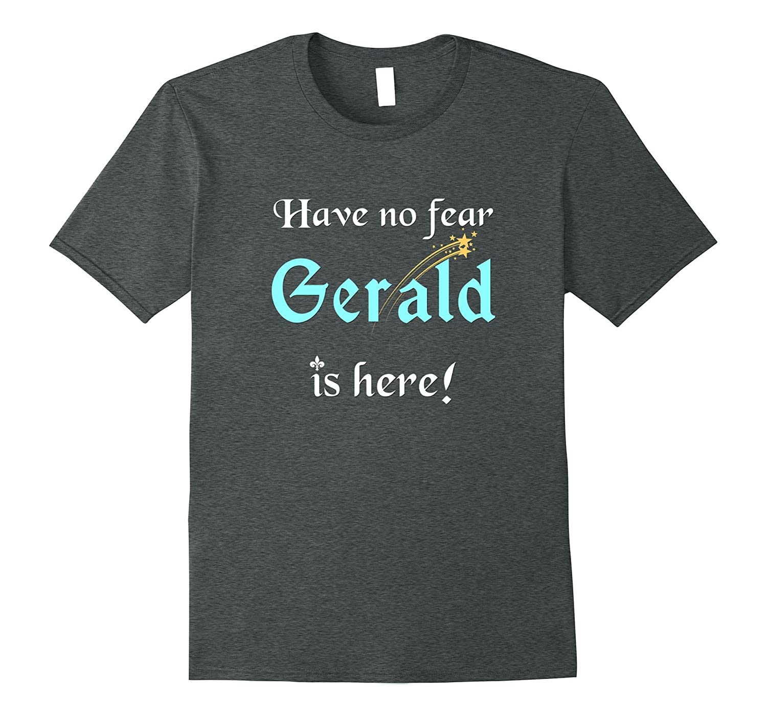 Have No Fear, Gerald Is Here: Funny First Name Gifts T-Shirt-Teevkd