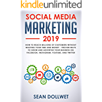 Social Media Marketing 2019: How to Reach Millions of Customers Without Wasting Your Time and Money - Proven Ways to Grow Your Business on Instagram, YouTube, Twitter, and Facebook