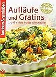 Aufläufe und Gratins: … und andere leckere Ofengerichte (Kochen & Genießen)