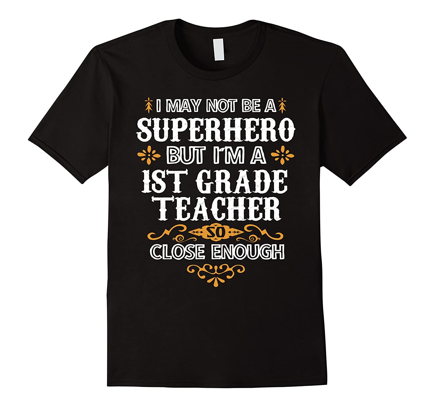 1st First Grade Teacher Shirt Not Superhero Funny Gift Tee-CD