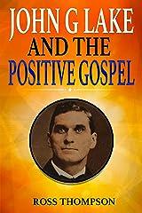 John G Lake and the Positive Gospel Kindle Edition