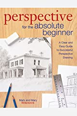 Perspective for the Absolute Beginner: A Clear and Easy Guide to Successful Perspective Drawing Kindle Edition