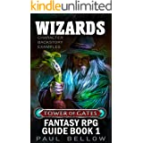 Wizards: Character Backstory Examples (Tower of Gates Fantasy RPG Guide Book 1)
