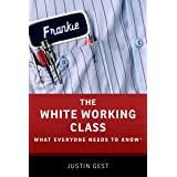The White Working Class: What Everyone Needs to Know®