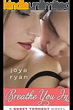 Breathe You In (A Sweet Torment Novel)
