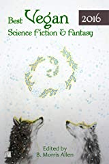 Best Vegan Science Fiction & Fantasy 2016 (Best Vegan Science Fiction and Fantasy Book 1) Kindle Edition
