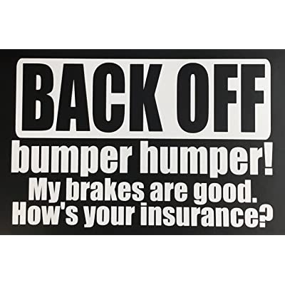 C60337 (White) Back Off, Bumper humper! My Brakes are Good. How's Your Insurance? 8x5.7: Automotive