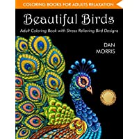 Coloring Book for Adults: Beautiful Birds: Adult Coloring Book with Stress Relieving Bird Designs for Relaxation: (Volume 1 of Nature Coloring Books Series by Dan Morris)