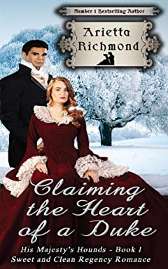 Claiming the Heart of a Duke: Sweet and Clean Regency Romance (His Majesty\'s Hounds Book 1)