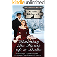 Claiming the Heart of a Duke: Sweet and Clean Regency Romance (His Majesty's Hounds Book 1) (English Edition)