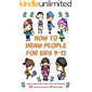 How To Draw People for Kids 9-12: Step by Step Doodling Book Teach You Sketching 30 Cute Kawaii People In 6 Simple Steps