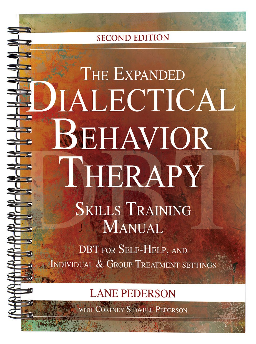 The Expanded Dialectical Behavior Therapy Skills Training Manual: DBT for  Self-Help and Individual & Group Treatment Settings, 2nd Edition: Lane  Pederson, ...