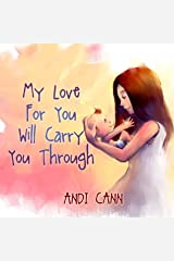 My Love for You Will Carry You Through: A Children's Book about A Mother Who Will Love Her Daughter Forever Kindle Edition