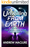 Unwilling From Earth: Can one unwilling human save the galaxy? A humorous science fiction adventure. (Unwilling From Earth Series Book 1)