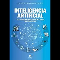 Inteligencia artificial: 101 cosas que debes saber hoy sobre nuestro futuro