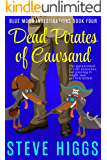 Dead Pirates of Cawsand: A Darkly Comic Cozy Mystery Thriller: Blue Moon Investigations Book 4