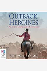 Outback Heroines: True Stories of Hardship, Heartbreak and Resilience Audible Audiobook