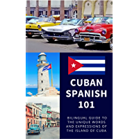 Cuban Spanish 101: Bilingual Dictionary and Phrasebook for Spanish Learners and Travelers to Cuba