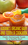 Kasani's Organic Baby and Toddler CookBook: Fresh, Homemade Foods for a Healthy Start