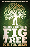 Through the Fig Tree (The Realm of the Lilies Book 1)