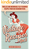 Vintage Recipes Vol. 3: Timeless and Memorable Old-Fashioned Recipes from Our Grandmothers (Lost Recipes Vintage…