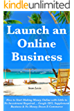 Launch an Online Business (Bundle): How to Start Making Money Online with Little to No Investment Required… Google SEO, Supplement Business & No Money Down E-Commerce